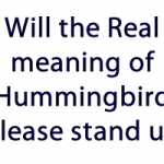 will the real meaning of Hummingbird show yourself